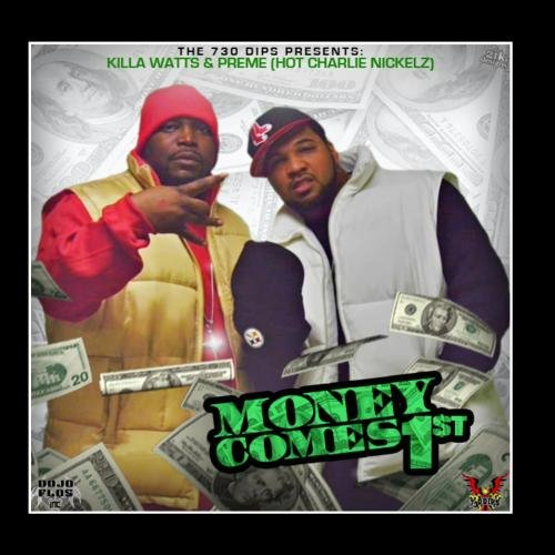 Money Comes 1st by KILLA WATTS AND PREME (HOT CHARLIE NICKELZ) 730 DIPS