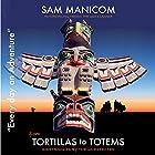Tortillas to Totems: Every Day an Adventure, Book 4 Hörbuch von Sam Manicom, Birgit Schunemann Gesprochen von: Sam Manicom
