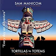 Tortillas to Totems: Every Day an Adventure, Book 4 | Livre audio Auteur(s) : Sam Manicom, Birgit Schunemann Narrateur(s) : Sam Manicom