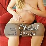 Charles! I Love You!: Erotic Love Declaration | Sandrine Jopaire