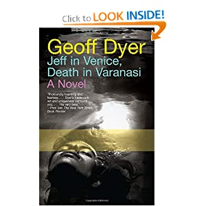 Jeff in Venice, Death in Varanasi (Vintage) Geoff Dyer