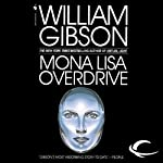 Mona Lisa Overdrive (       UNABRIDGED) by William Gibson Narrated by Jonathan Davis