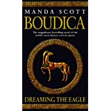 Boudica: Dreaming The Eagle: Boudica 1 ~ Manda Scott