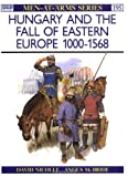 Hungary and the Fall of Eastern Europe 1000-1568 (Men-at-Arms) (0850458331) by Nicolle, David