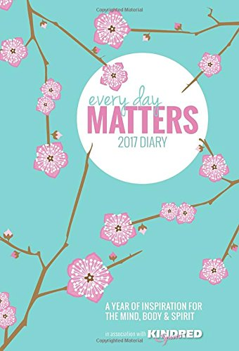 Every Day Matters Desk Diary 2017: A Year of Inspiration for the Mind, Body and Spirit