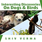 Interesting Discoveries on Dogs & Birds | Shiv Verma