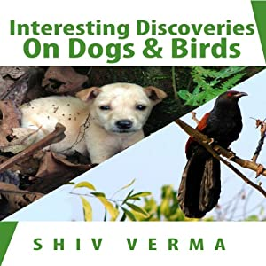 Interesting Discoveries on Dogs & Birds | [Shiv Verma]