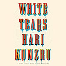 White Tears: A Novel Audiobook by Hari Kunzru Narrated by Lincoln Hoppe, Danny Campbell, Dominic Hoffman