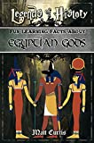 Legends of History: Fun Learning Facts About Egyptian Gods: Illustrated Fun Learning For Kids