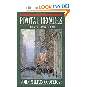 Pivotal Decades: The United States, 1900-1920 by John Milton Cooper Jr.