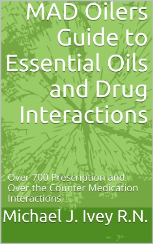 MAD Oilers Guide to Essential Oils and Drug Interactions: Over 700 Prescription and Over the Counter