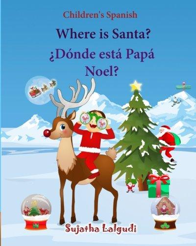 Children's Spanish: Where is Santa (Spanish Bilingual): Spanish children's books,Children's English-Spanish Picture book (Bilingual Edition),Spanish ... 25 (Bilingual Spanish books for children)