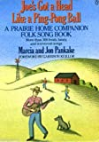 Joe's Got a Head Like a Ping Pong Ball: A Prairie Home Companion Songbook (0140109056) by Pankake, Marcia