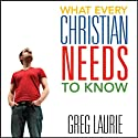 What Every Christian Needs to Know (       UNABRIDGED) by Greg Laurie Narrated by Bob Souer