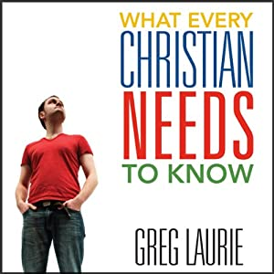 What Every Christian Needs to Know | [Greg Laurie]