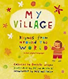 My Village: Rhymes from Around the World Told in English & Their Native Tongue