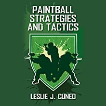 Paintball Strategies and Tactics (       UNABRIDGED) by Leslie J. Cuneo Narrated by Dave Wright