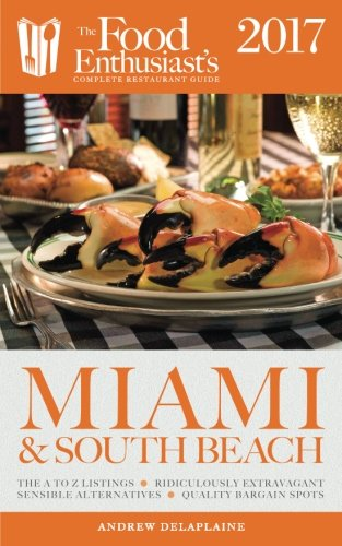 Miami & South Beach - 2017 (The Food Enthusiast's Complete Restaurant Guide)