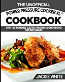 img - for The Unofficial Power Pressure Cooker XL  Cookbook: Over 120 Incredible Electric Pressure Cooker Recipes For Busy Families (Electric Pressure Cooker Recipes Series) (Volume 1) book / textbook / text book