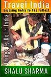 Travel India: Enjoying India to the F...