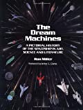 The Dream Machines: An Illustrated History of the Spaceship in Art, Science and Literature (0894640399) by Miller, Ron