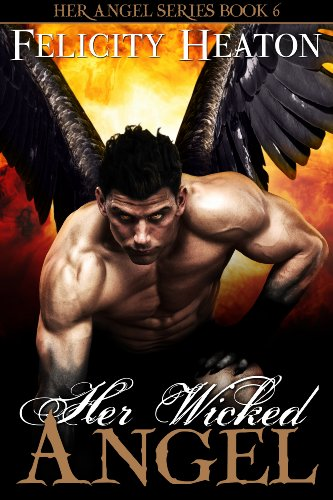 Her Wicked Angel (Her Angel Romance Series Book 6) by Felicity Heaton