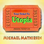 Your Ticket to Utopia: The U.U.S.A. The United and Utopian States of America | Michael Mathiesen