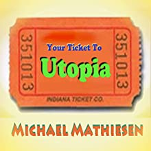 Your Ticket to Utopia: The U.U.S.A. The United and Utopian States of America (       UNABRIDGED) by Michael Mathiesen Narrated by Michael Mathiesen