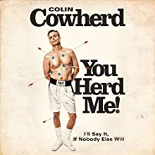 You Herd Me!: I'll Say It If Nobody Else Will (       UNABRIDGED) by Colin Cowherd Narrated by Colin Cowherd
