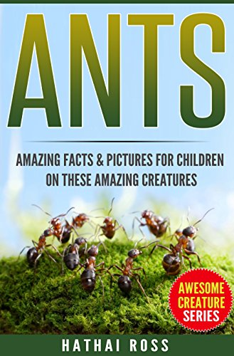 ants-amazing-facts-about-ants-with-pictures-for-kids-awesome-creature-series-book