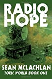 Sean McLachlan Radio Hope: Toxic World Book One: 1