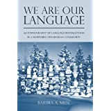 We Are Our Language: An Ethnography of Language Revitalization in a Northern Athabaskan Community (First Peoples...