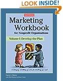 Marketing Workbook for Nonprofit Organizations Volume 1: Develop the Plan, 2nd Edition