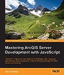 Mastering ArcGIS Server Development w...