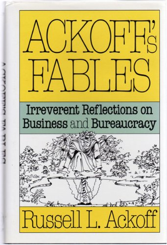 Ackoff's Fables: Irreverent Reflections on Business and Bureaucracy, Ackoff, Russell L.