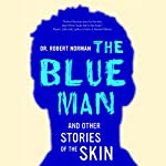 The Blue Man: And Other Stories of the Skin | Dr. Robert Norman