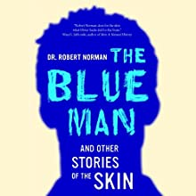 The Blue Man: And Other Stories of the Skin Audiobook by Dr. Robert Norman Narrated by John McLain