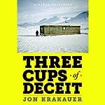 Three Cups of Deceit: How Greg Mortenson, Humanitarian Hero, Lost His Way   Jon Krakauer