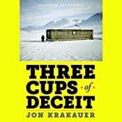 Three Cups of Deceit: How Greg Mortenson, Humanitarian Hero, Lost His Way | [Jon Krakauer]