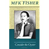 Consider the Oyster ~ M. F. K. Fisher