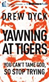 img - for Yawning at Tigers: You Can't Tame God, So Stop Trying book / textbook / text book