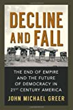 img - for Decline and Fall: The End of Empire and the Future of Democracy in 21st Century America book / textbook / text book