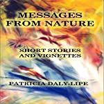 Messages from Nature: Short Stories and Vignettes about Animals | Patricia Daly-Lipe