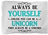 "Always Be Yourself Unicorn Quote Saying Pillowcase. Pillow Case can be for Teen Girl, Boy, Child, Ladies, Mens, Kids. Christmas Gift Exchange 42"" x 36"" Standard Size. Custom Made"