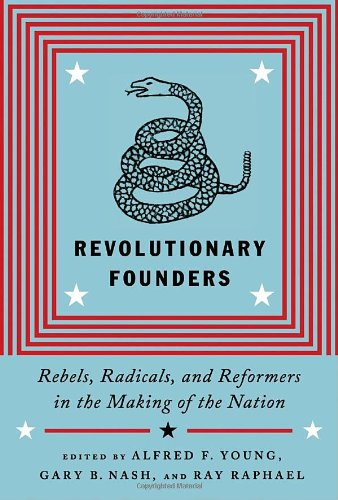 Revolutionary Founders: Rebels, Radicals, and Reformers...