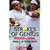 Strokes of Genius: Federer v Nadal, Rivals in Greatnessby L.Jon Wertheim