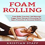 Foam Rolling: Foam Roller Exercises, Self-Massage, Trigger Point Therapy & Stretching for Injury Prevention & Increased Mobility | Kristian Staff
