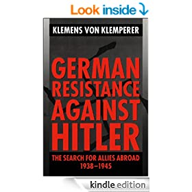 German Resistance against Hitler: The Search for Allies Abroad 1938-1945: The Search for Allies Abroad, 1938-45 (Clarendon Paperbacks)