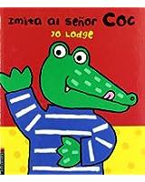 Imita al senor Coc/ Just Like Mr. Croc