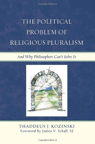 Amazon.com: The Political Problem of Religious Pluralism: And Why Philosophers Can't Solve It (9780739141687): Thaddeus J. Kozinski, SJ, James V. Schall: Books